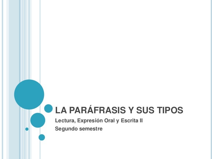 LA PARÁFRASIS Y SUS TIPOS<br />Lectura, Expresión Oral y Escrita II<br />Segundo semestre<br />