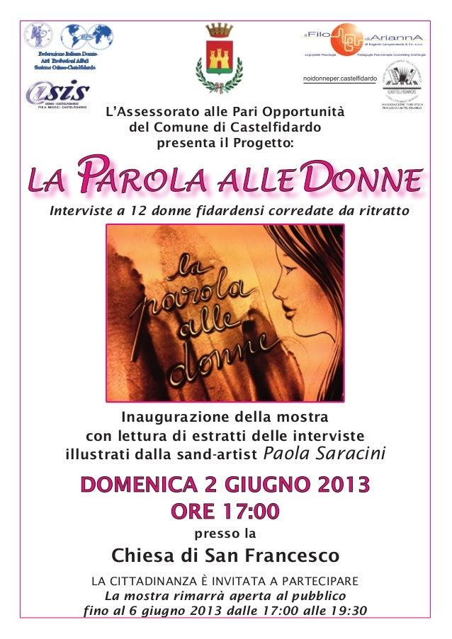 LA CITTADINANZA È INVITATA A PARTECIPARELa mostra rimarrà aperta al pubblicofino al 6 giugno 2013 dalle 17:00 alle 19:30In...