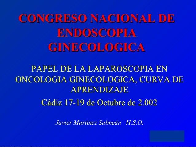 J. M. Salmeán CONGRESO NACIONAL DECONGRESO NACIONAL DE ENDOSCOPIAENDOSCOPIA GINECOLOGICAGINECOLOGICA PAPEL DE LA LAPAROSCO...