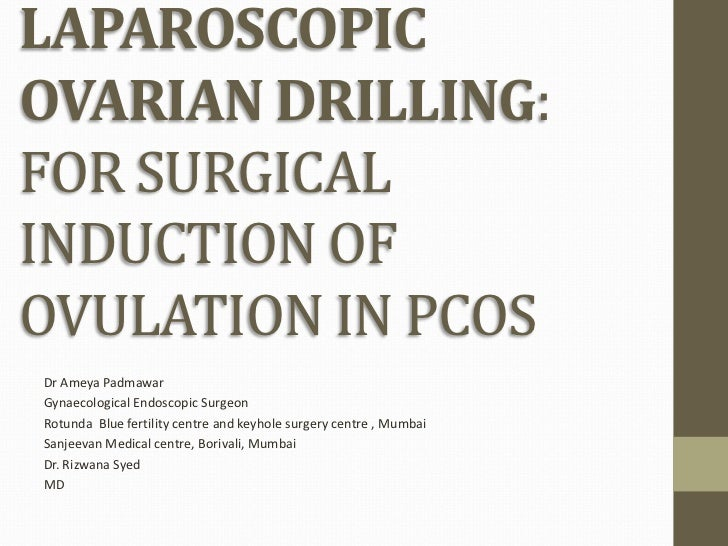 LAPAROSCOPICOVARIAN DRILLING:FOR SURGICALINDUCTION OFOVULATION IN PCOSDr Ameya PadmawarGynaecological Endoscopic SurgeonRo...