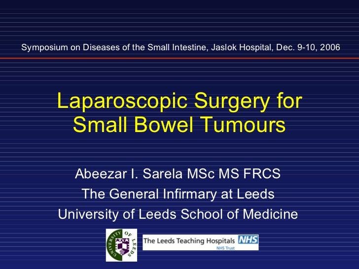 Laparoscopic Surgery for Small Bowel Tumours Symposium on Diseases of the Small Intestine, Jaslok Hospital, Dec. 9-10, 200...