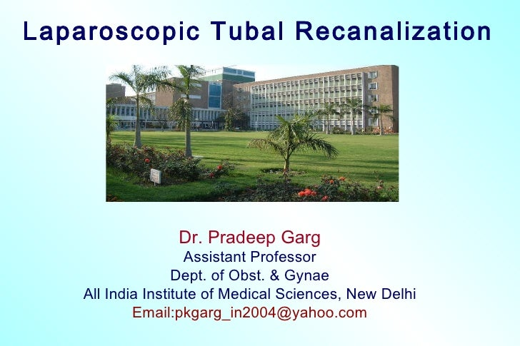 Laparoscopic Tubal Recanalization Dr. Pradeep Garg Assistant Professor Dept. of Obst. & Gynae All India Institute of Medic...