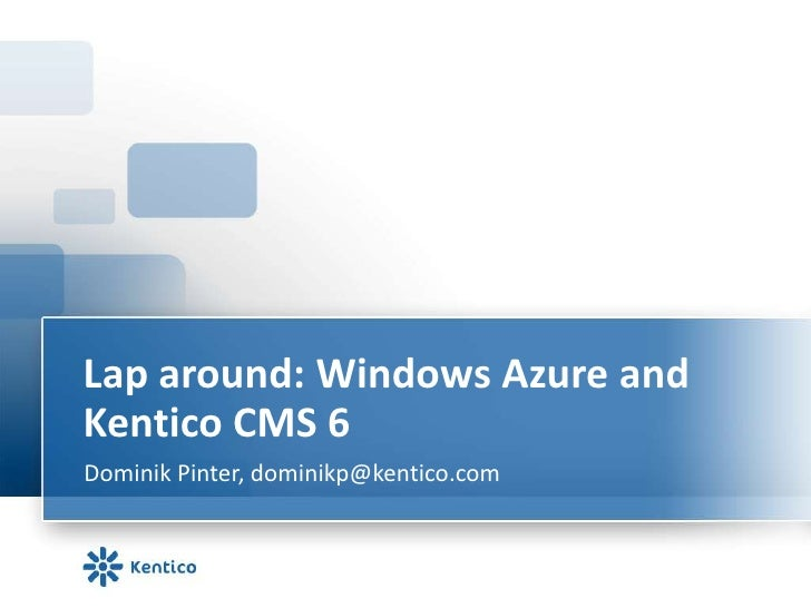 Lap around: Windows Azure and Kentico CMS 6<br />Dominik Pinter, dominikp@kentico.com<br />