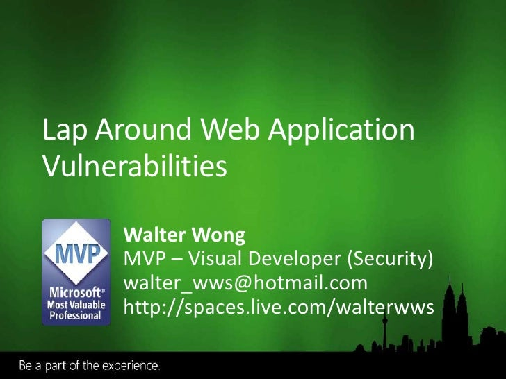 Lap Around Web Application Vulnerabilities      Walter Wong      MVP – Visual Developer (Security)      walter_wws@hotmail...