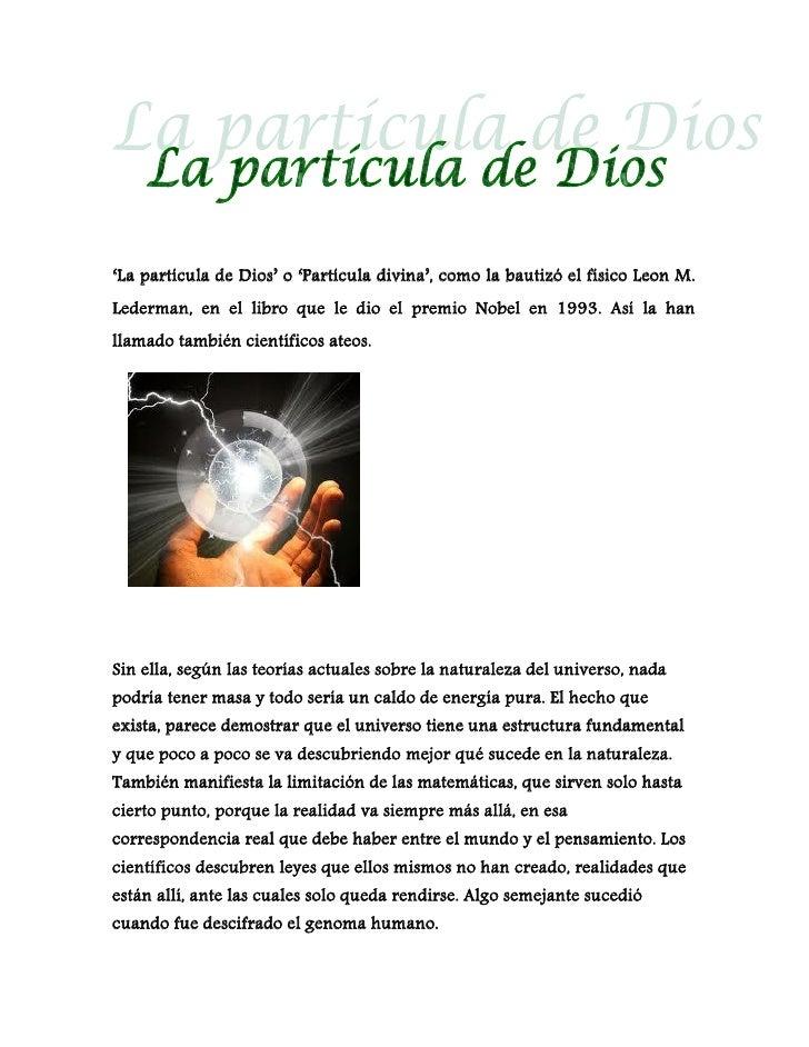 'La partícula de Dios' o 'Partícula divina', como la bautizó el físico Leon M.Lederman, en el libro que le dio el premio N...