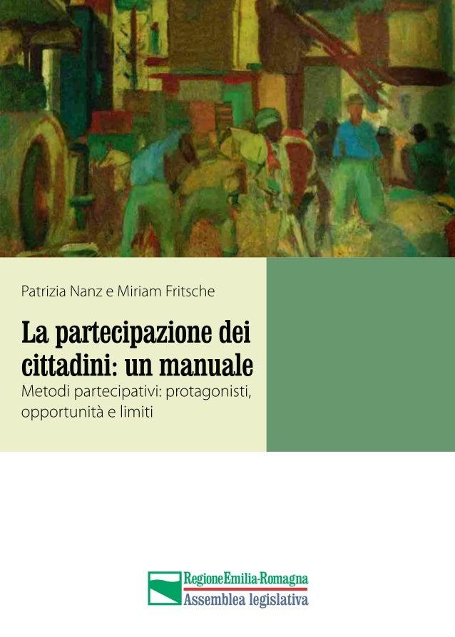 3 La partecipazione dei cittadini: un manuale Metodi partecipativi: protagonisti, opportunità e limiti Patrizia Nanz e Mir...