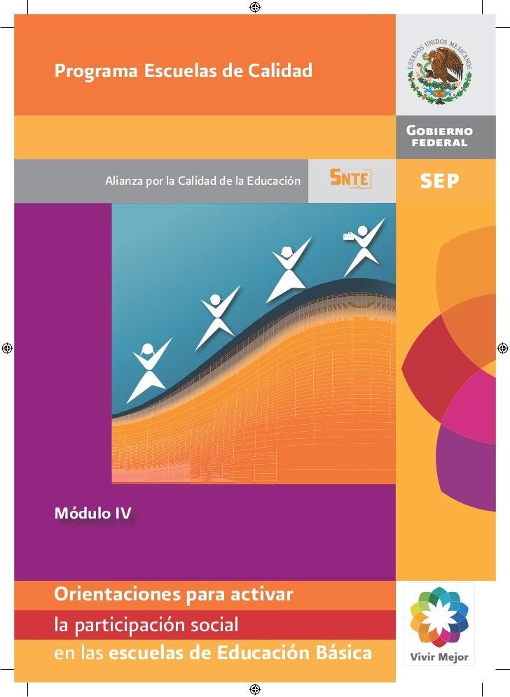 Programa Escuelas de Calidad     Alianza por la Calidad de la EducaciónMódulo IVOrientaciones para activarla participación...