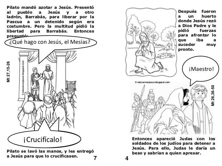 Pilato mandó azotar a Jesús. Presentó al pueblo a Jesús y a otro ladrón, Barrabás, para liberar por la Pascua a un detenid...