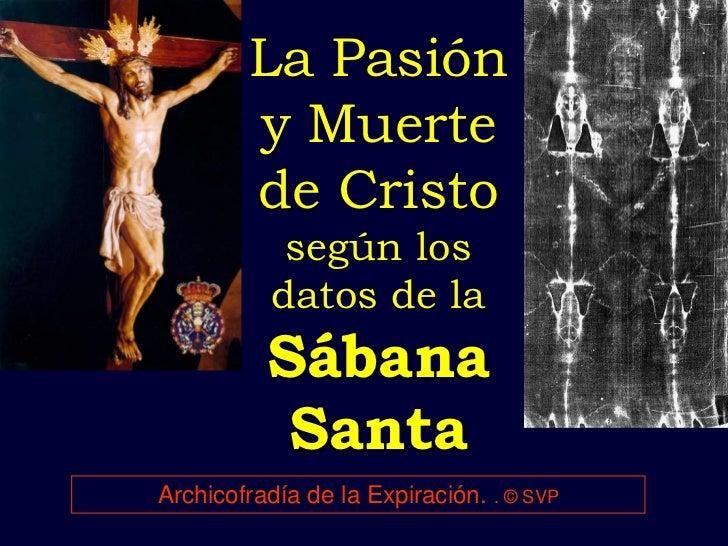 La Pasión        y Muerte        de Cristo           según los          datos de la          Sábana           SantaArchico...