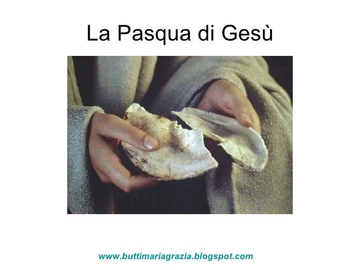 La Pasqua di Gesù www.buttimariagrazia.blogspot.com