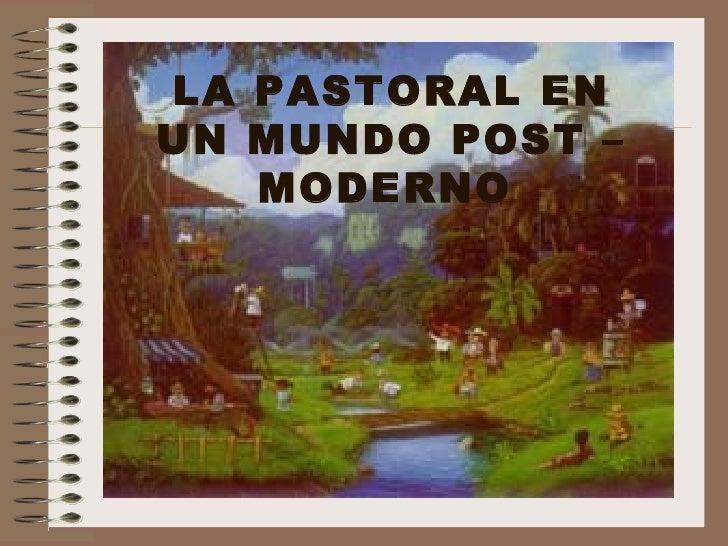 LA PASTORAL ENUN MUNDO POST –   MODERNO