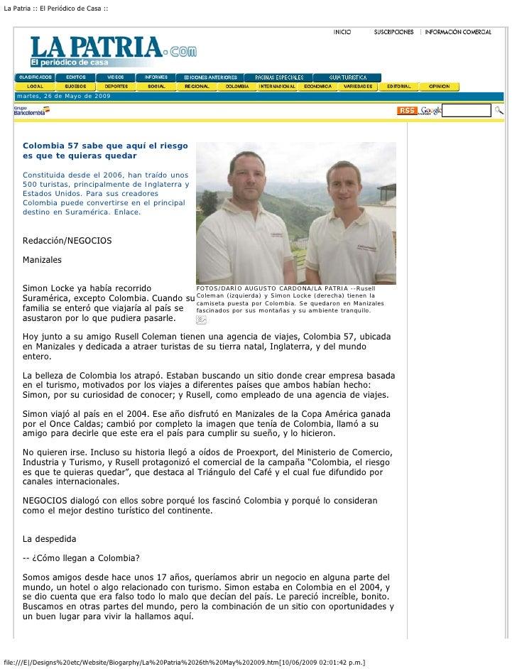 La Patria :: El Periódico de Casa ::    martes, 26 de Mayo de 2009      Colombia 57 sabe que aquí el riesgo      es que te...