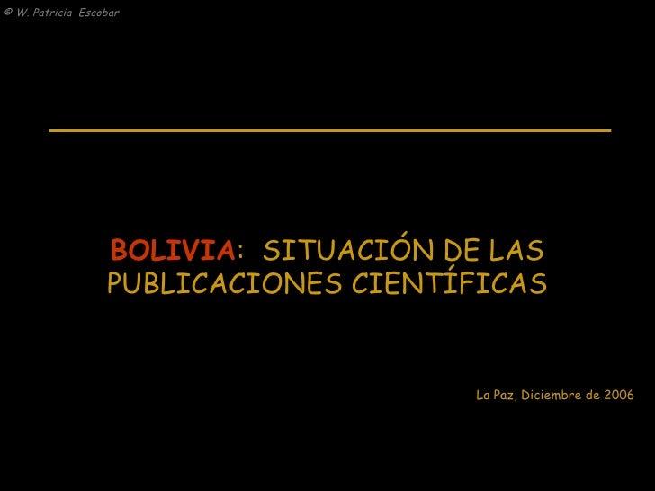 BOLIVIA :  SITUACIÓN DE LAS PUBLICACIONES CIENTÍFICAS La Paz, Diciembre de 2006