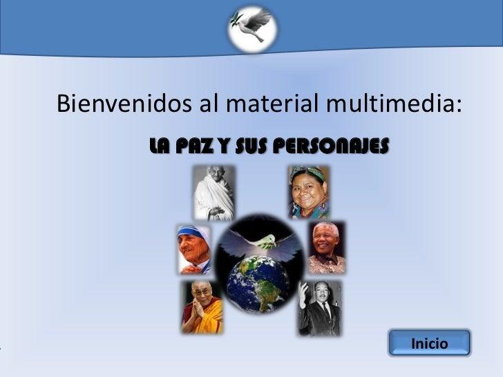 Bienvenidos al material multimedia:        LA PAZ Y SUS PERSONAJES                                  Inicio