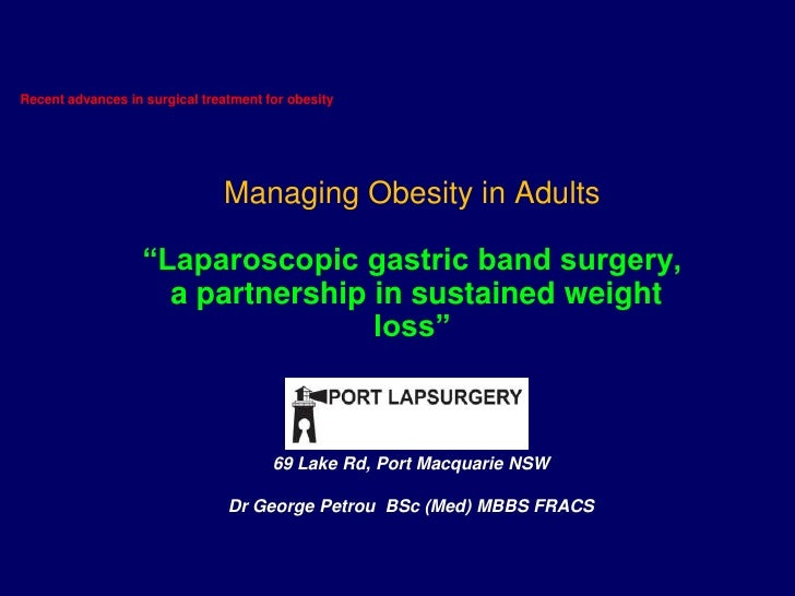 "Recent advances in surgical treatment for obesity<br />Managing Obesity in Adults""Laparoscopic gastric band surgery,  a pa..."