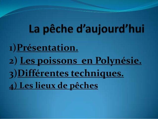 1)Présentation.2) Les poissons en Polynésie.3)Différentes techniques.4) Les lieux de pêches