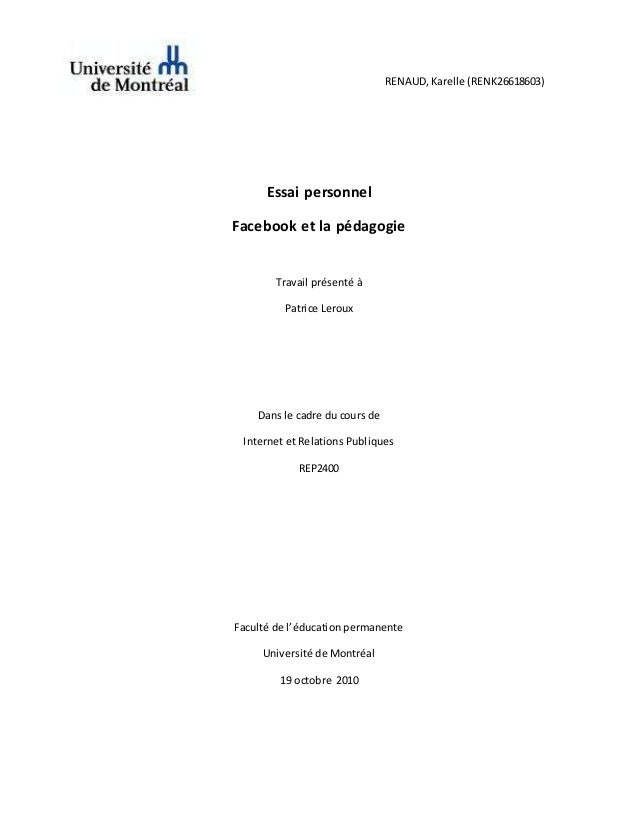 RENAUD, Karelle (RENK26618603) Essai personnel Facebook et la pédagogie Travail présenté à Patrice Leroux Dans le cadre du...