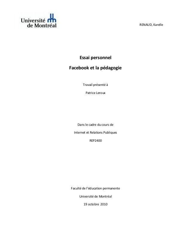 RENAUD, Karelle Essai personnel Facebook et la pédagogie Travail présenté à Patrice Leroux Dans le cadre du cours de Inter...