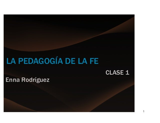1 LA PEDAGOGÍA DE LA FE CLASE 1 Enna Rodríguez