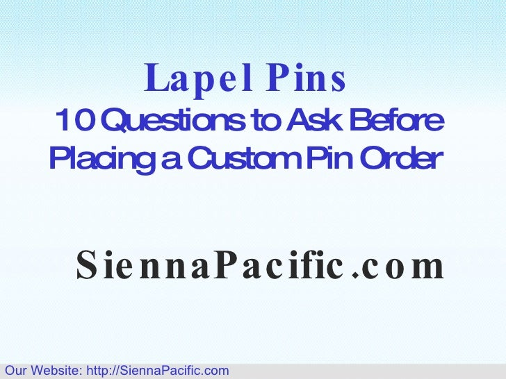 Lapel Pins 10 Questions to Ask Before Placing a Custom Pin Order  SiennaPacific.com