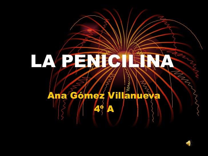 LA PENICILINA Ana Gómez Villanueva 4º A