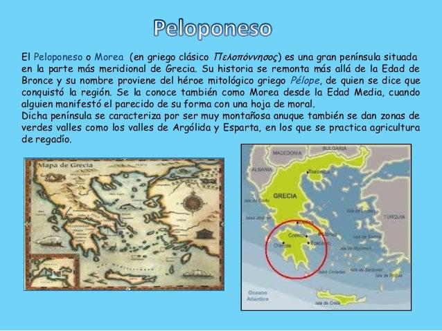 El Peloponeso o Morea (en griego clásico Πελοπόννησος) es una gran península situada en la parte más meridional de Grecia....