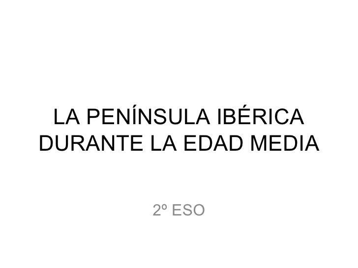 LA PENÍNSULA IBÉRICADURANTE LA EDAD MEDIA        2º ESO