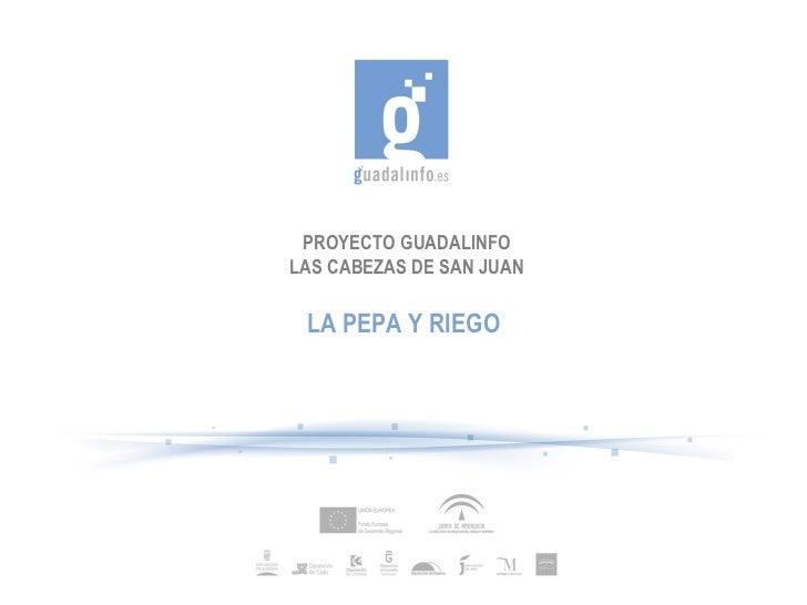 PROYECTO GUADALINFO LAS CABEZAS DE SAN JUAN LA PEPA Y RIEGO