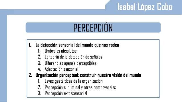 PERCEPCIÓN 1. La detección sensorial del mundo que nos rodea 1. Umbrales absolutos 2. La teoría de la detección de señales...
