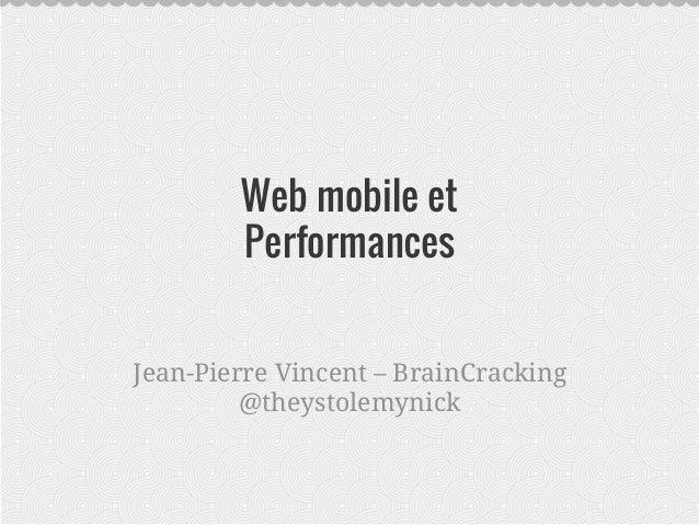 Web mobile et  Performances  Jean-Pierre Vincent – BrainCracking  @theystolemynick