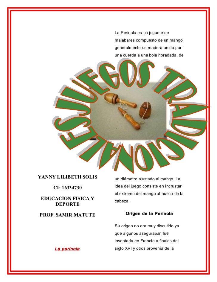 La Perinola es un juguete de                       malabares compuesto de un mango                       generalmente de m...