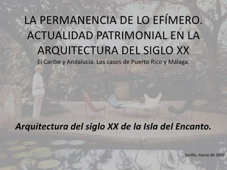 La permanencia de lo efímero. Actualidad patrimonial en la arquitectura del siglo XXEl Caribe y Andalucía. Los casos de Pu...