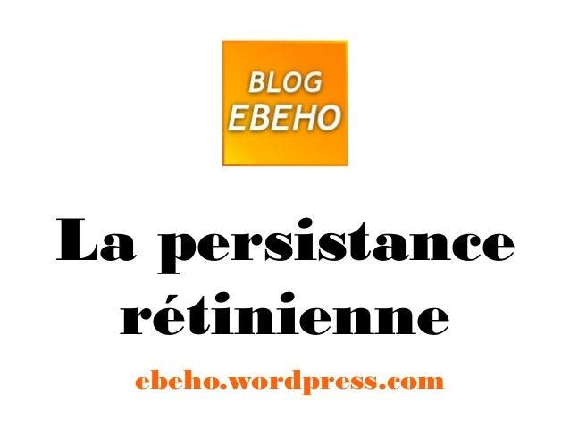 La persistance rétinienne ebeho.wordpress.com