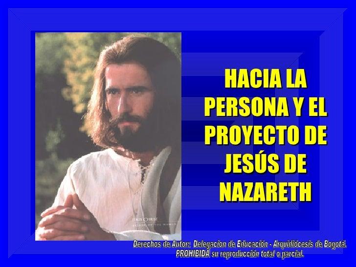 HACIA LAPERSONA Y ELPROYECTO DE  JESÚS DE NAZARETH