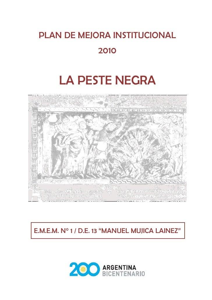 """PLAN DE MEJORA INSTITUCIONAL                    2010       LA PESTE NEGRAE.M.E.M. N° 1 / D.E. 13 """"MANUEL MUJICA LAINEZ""""   ..."""
