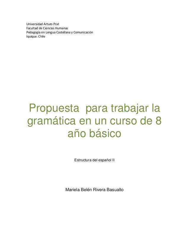 Universidad Arturo Prat Facultad de Ciencias Humanas Pedagogía en Lengua Castellana y Comunicación Iquique. Chile  Propues...