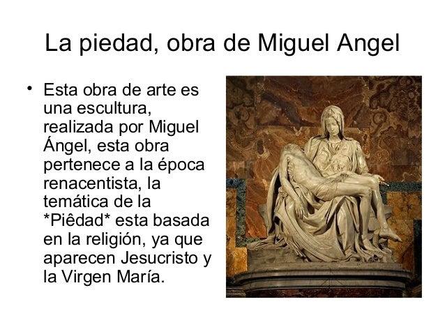 La piedad, obra de Miguel Angel• Esta obra de arte es  una escultura,  realizada por Miguel  Ángel, esta obra  pertenece a...
