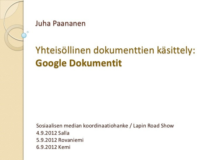 Juha PaananenYhteisöllinen dokumenttien käsittely:Google DokumentitSosiaalisen median koordinaatiohanke / Lapin Road Show4...