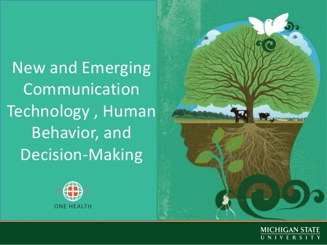 New & Emerging Communication Technology in Human Decision-Making & Behavior  New and Emerging Communication Technology , H...