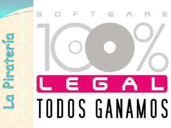 """No violes la Ley usa """"Software Legal"""".<br />LaPiratería<br />"""