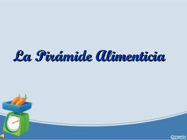 La Pirámide AlimenticiaLa Pirámide Alimenticia