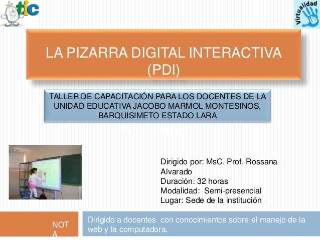LA PIZARRA DIGITAL INTERACTIVA (PDI) Taller de capacitación dirigidos a docentes de la Unidad Educativa Jacobo Mármol Mont...
