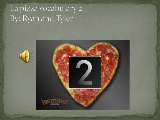 La pizza vocabulary 2 By:  Ryan and Tyler