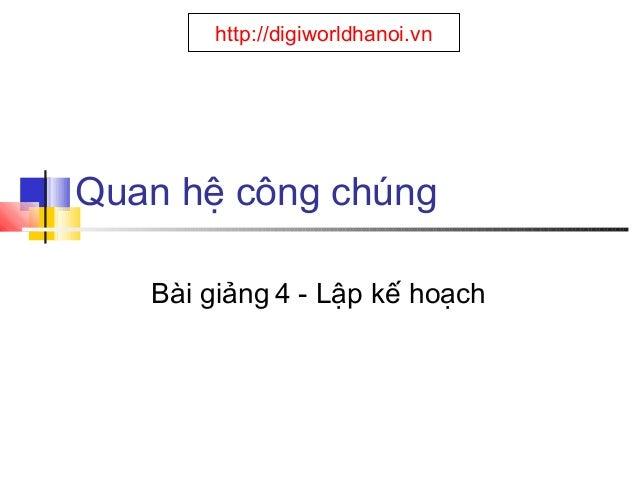 http://digiworldhanoi.vn  Quan hệ công chúng Bài giảng 4 - Lập kế hoạch