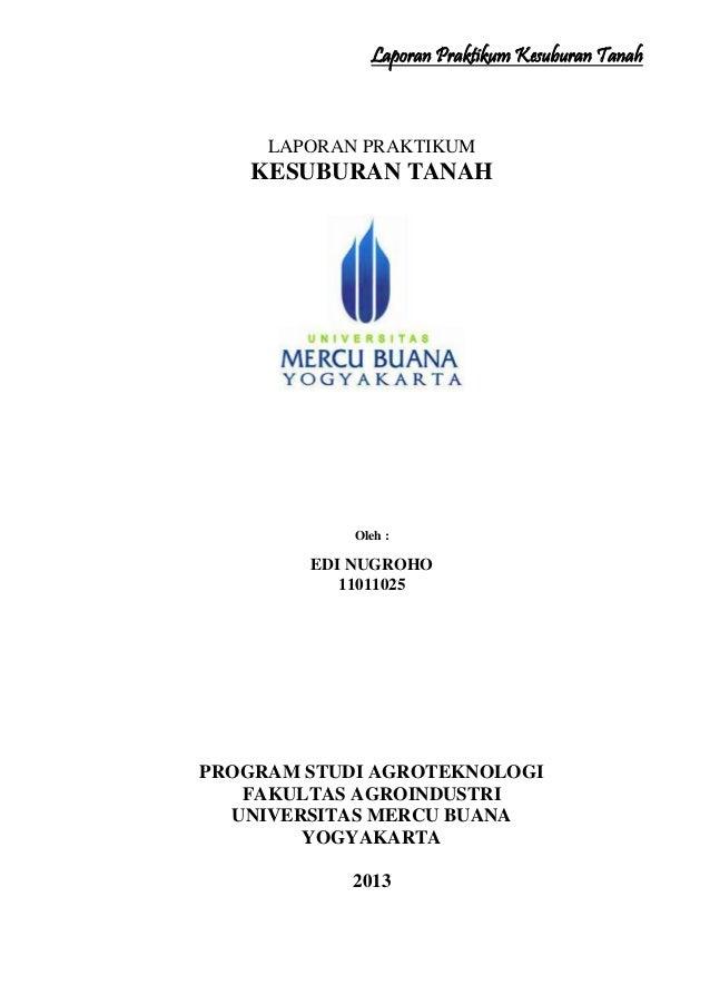 Laporan Praktikum Kesuburan Tanah LAPORAN PRAKTIKUM KESUBURAN TANAH Oleh : EDI NUGROHO 11011025 PROGRAM STUDI AGROTEKNOLOG...