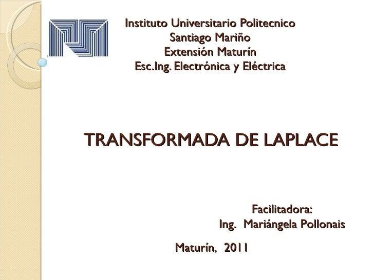 Instituto Universitario Politecnico Santiago Mariño Extensión Maturín Esc.Ing. Electrónica y Eléctrica TRANSFORMADA DE LAP...