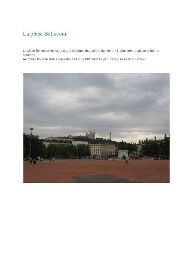 La place BellecourLa place Bellecour est la plus grande place de Lyon et également la plus grande place piétonnedeurope.Au...