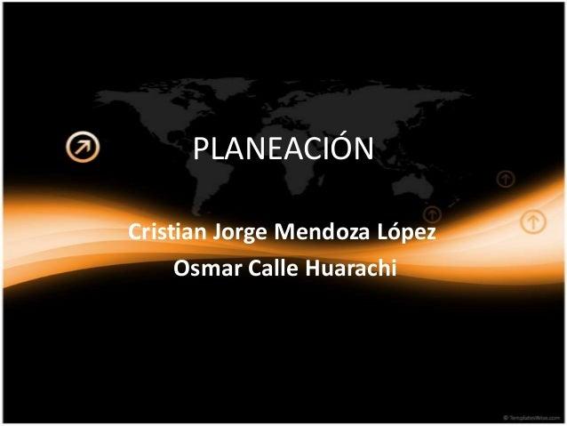 PLANEACIÓNCristian Jorge Mendoza López     Osmar Calle Huarachi