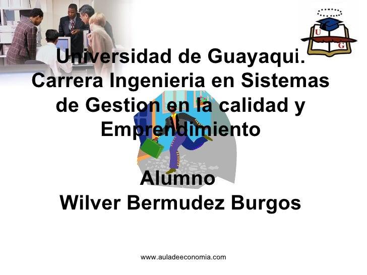 Universidad de Guayaquil Carrera Ingenieria en Sistemas de Gestion en la calidad y Emprendimiento Alumno  Wilver Bermudez ...