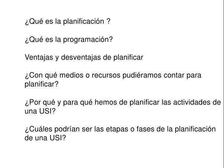 ¿Qué es la planificación ?<br />¿Qué es la programación?<br />Ventajas y desventajas de planificar<br />¿Con qué medios o ...